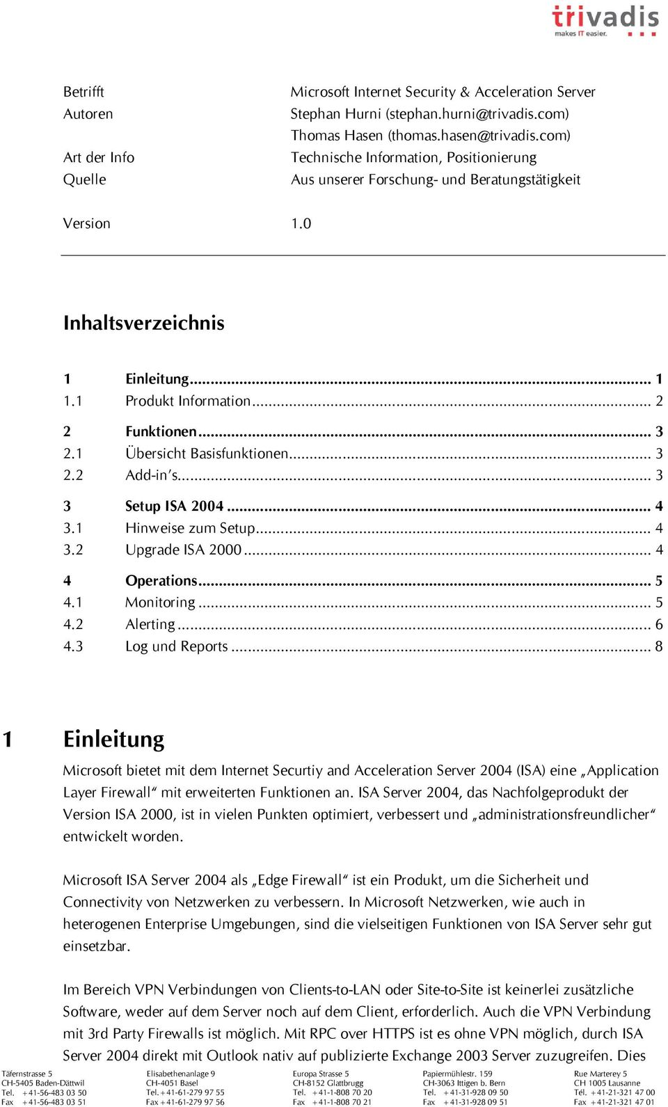 1 Übersicht Basisfunktionen... 3 2.2 Add-in s... 3 3 Setup ISA 2004... 4 3.1 Hinweise zum Setup... 4 3.2 Upgrade ISA 2000... 4 4 Operations... 5 4.1 Monitoring... 5 4.2 Alerting... 6 4.