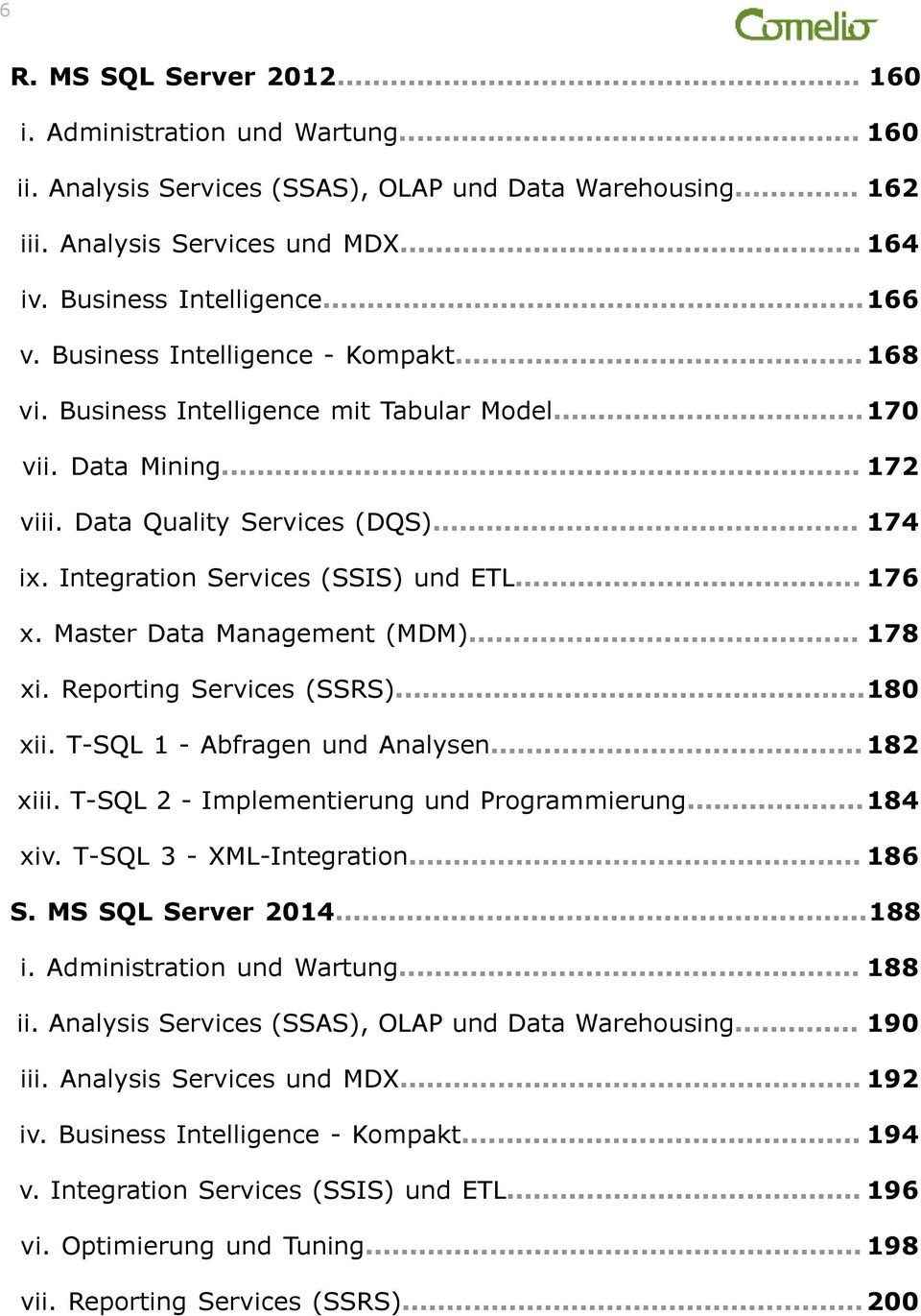 Integration Services (SSIS) und ETL... 176 x. Master Data Management (MDM)... 178 xi. Reporting Services (SSRS)...180 xii. T-SQL 1 - Abfragen und Analysen...182 xiii.