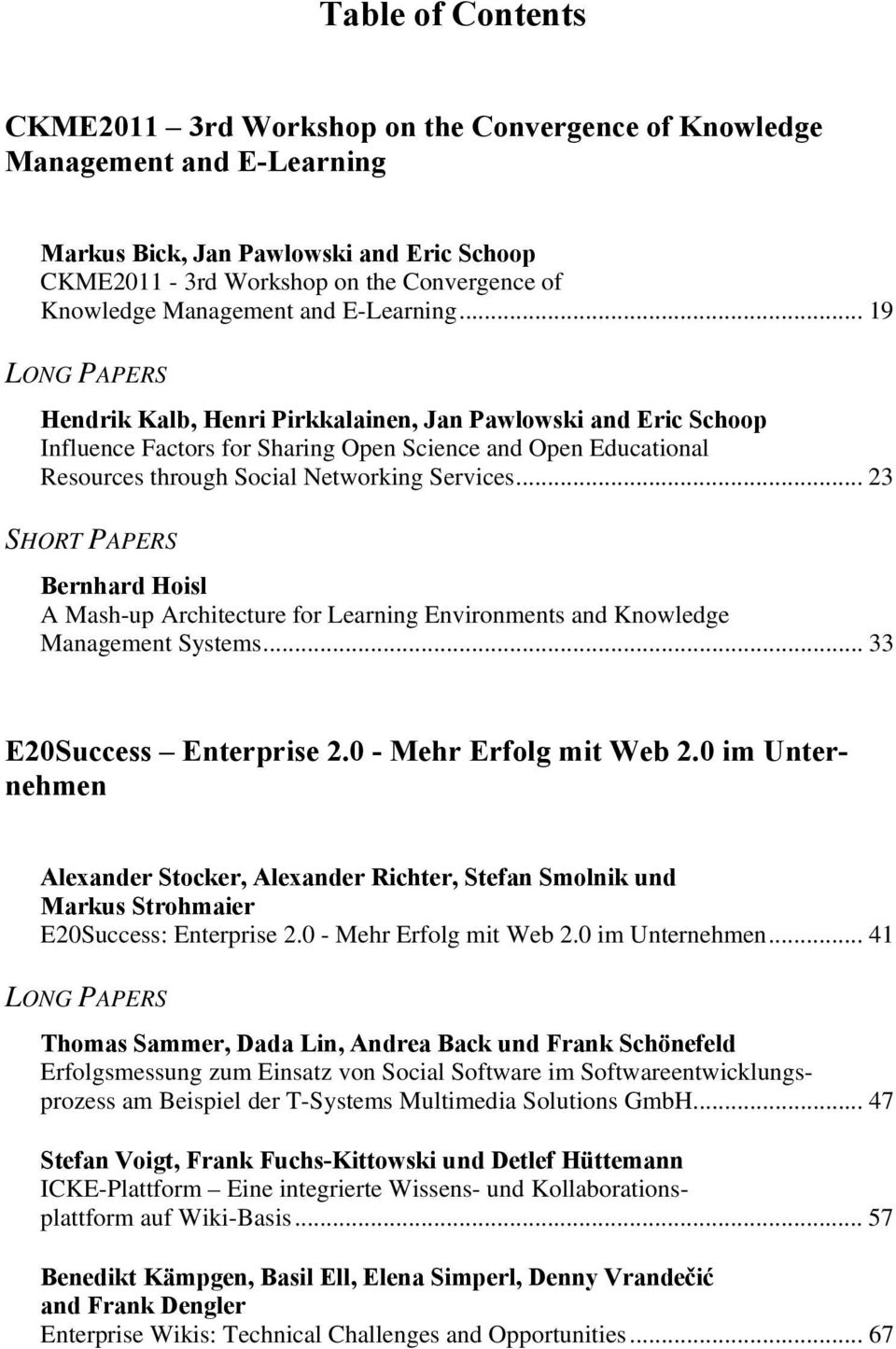 .. 19 LONG PAPERS Hendrik Kalb, Henri Pirkkalainen, Jan Pawlowski and Eric Schoop Influence Factors for Sharing Open Science and Open Educational Resources through Social Networking Services.