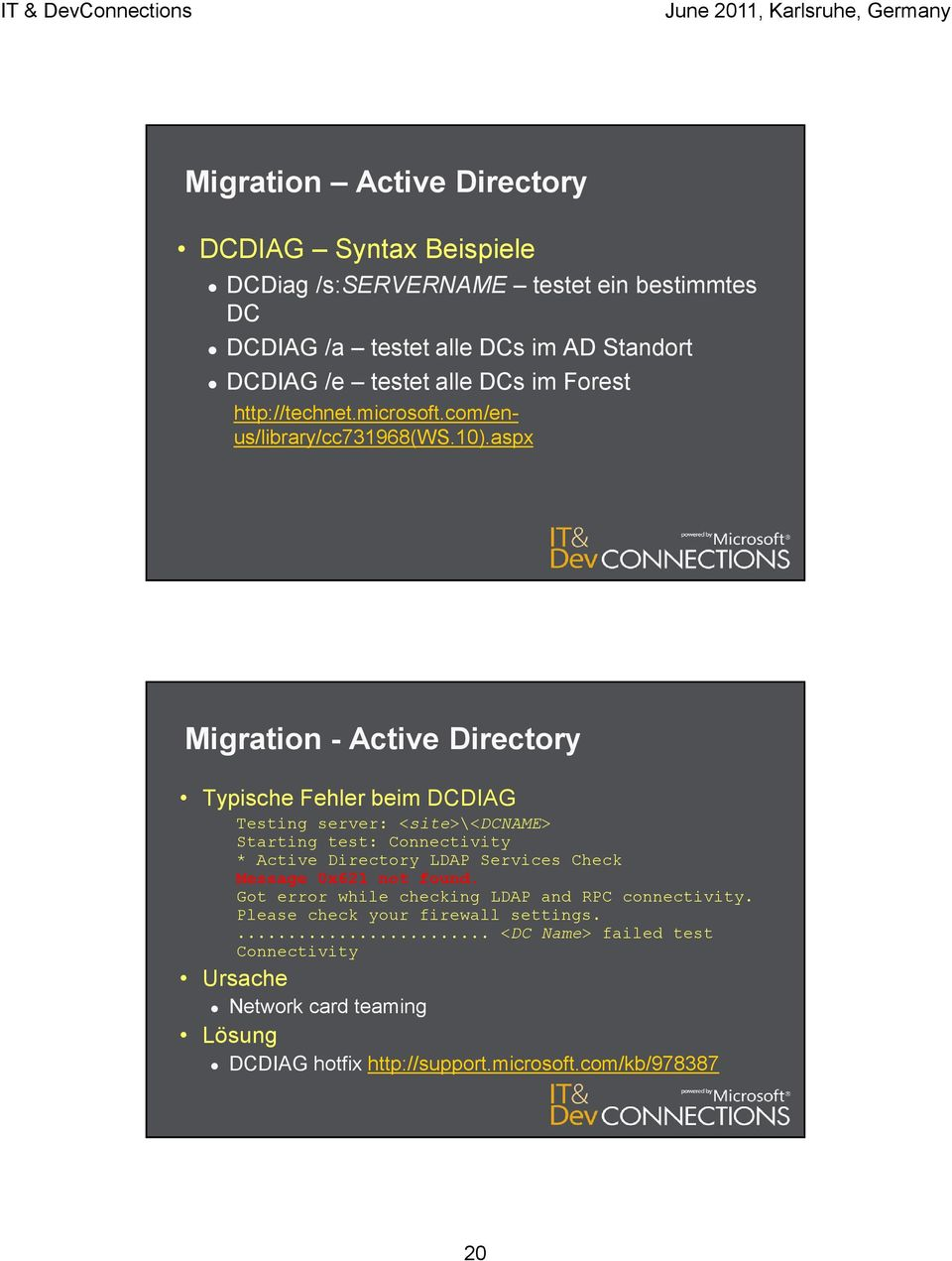 aspx Migration - Active Directory Typische Fehler beim DCDIAG Testing server: <site>\<dcname> Starting test: Connectivity * Active Directory LDAP Services