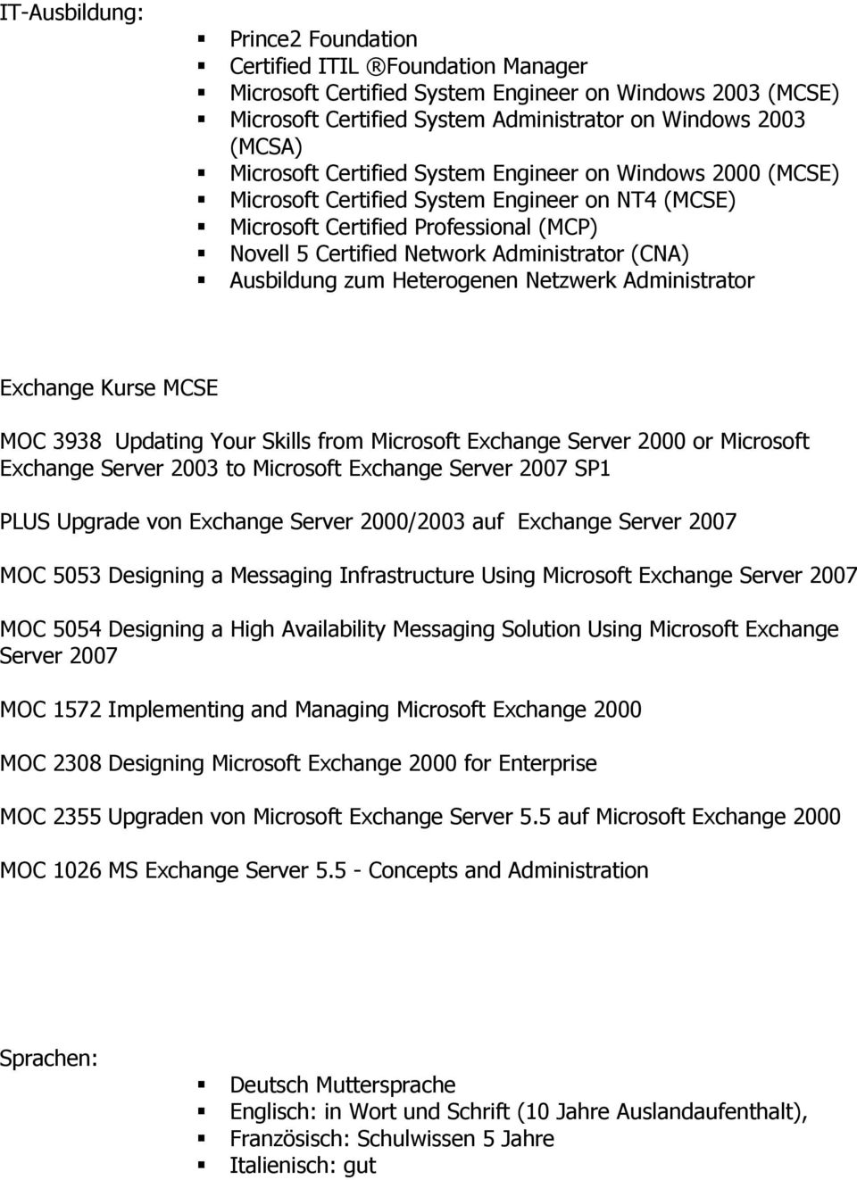 Ausbildung zum Heterogenen Netzwerk Administrator Exchange Kurse MCSE MOC 3938 Updating Your Skills from Microsoft Exchange Server 2000 or Microsoft Exchange Server 2003 to Microsoft Exchange Server