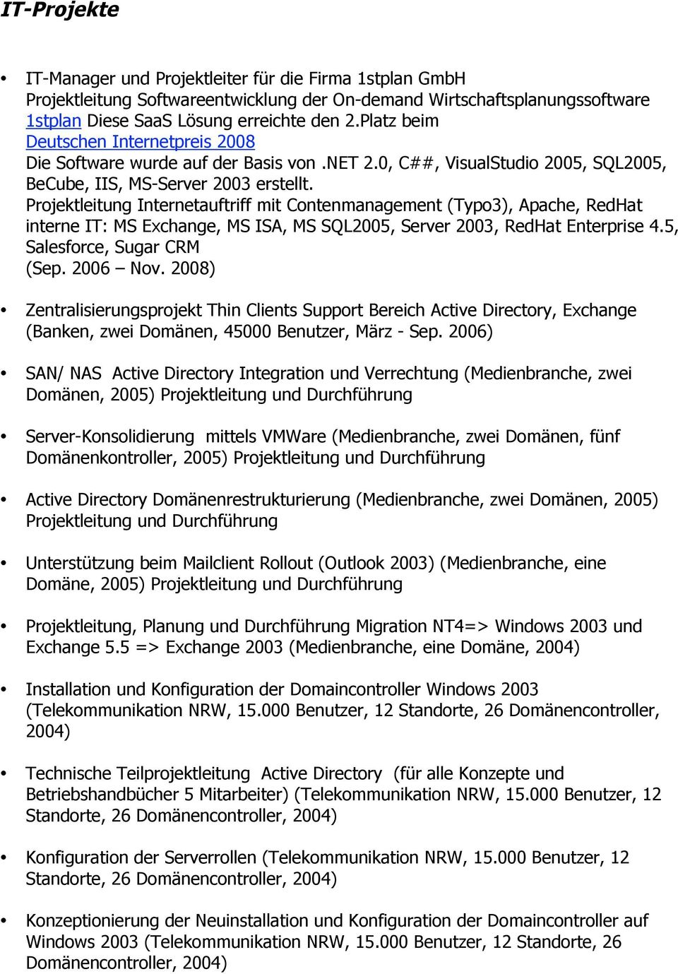 Projektleitung Internetauftriff mit Contenmanagement (Typo3), Apache, RedHat interne IT: MS Exchange, MS ISA, MS SQL2005, Server 2003, RedHat Enterprise 4.5, Salesforce, Sugar CRM (Sep. 2006 Nov.