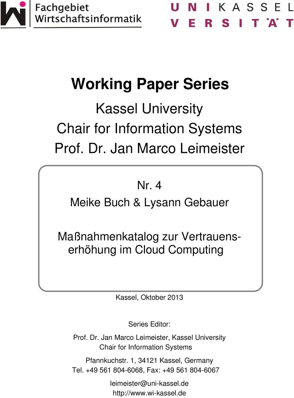 Editor: Prof. Dr. Jan Marco Leimeister, Kassel University Chair for Information Systems Pfannkuchstr.