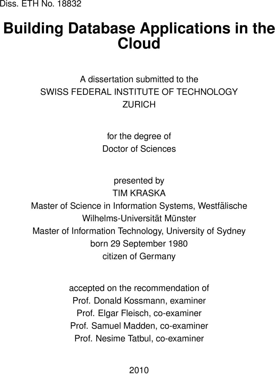 degree of Doctor of Sciences presented by TIM KRASKA Master of Science in Information Systems, Westfälische Wilhelms-Universität Münster