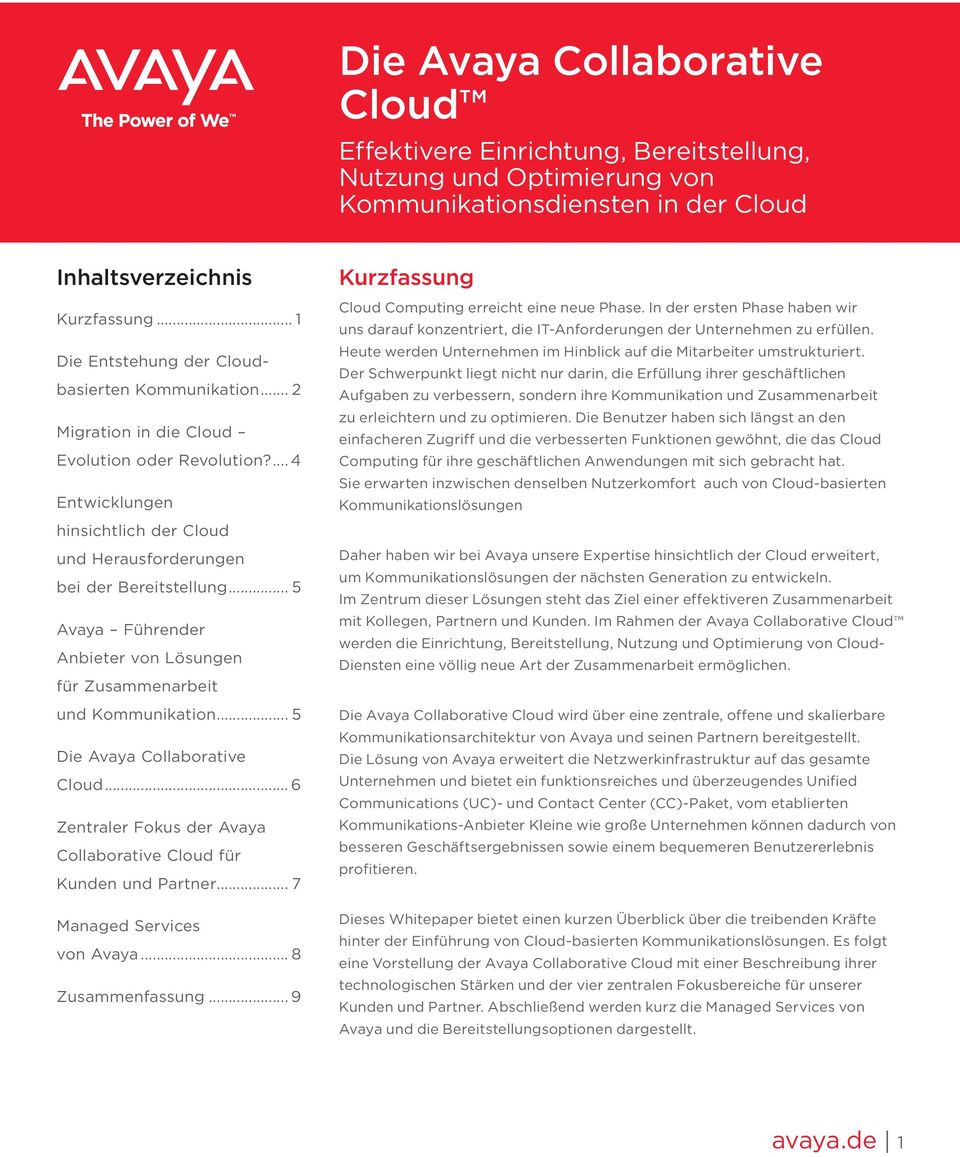 .. 5 Avaya Führender Anbieter von Lösungen für Zusammenarbeit und Kommunikation... 5 Die Avaya Collaborative Cloud... 6 Zentraler Fokus der Avaya Collaborative Cloud für Kunden und Partner.