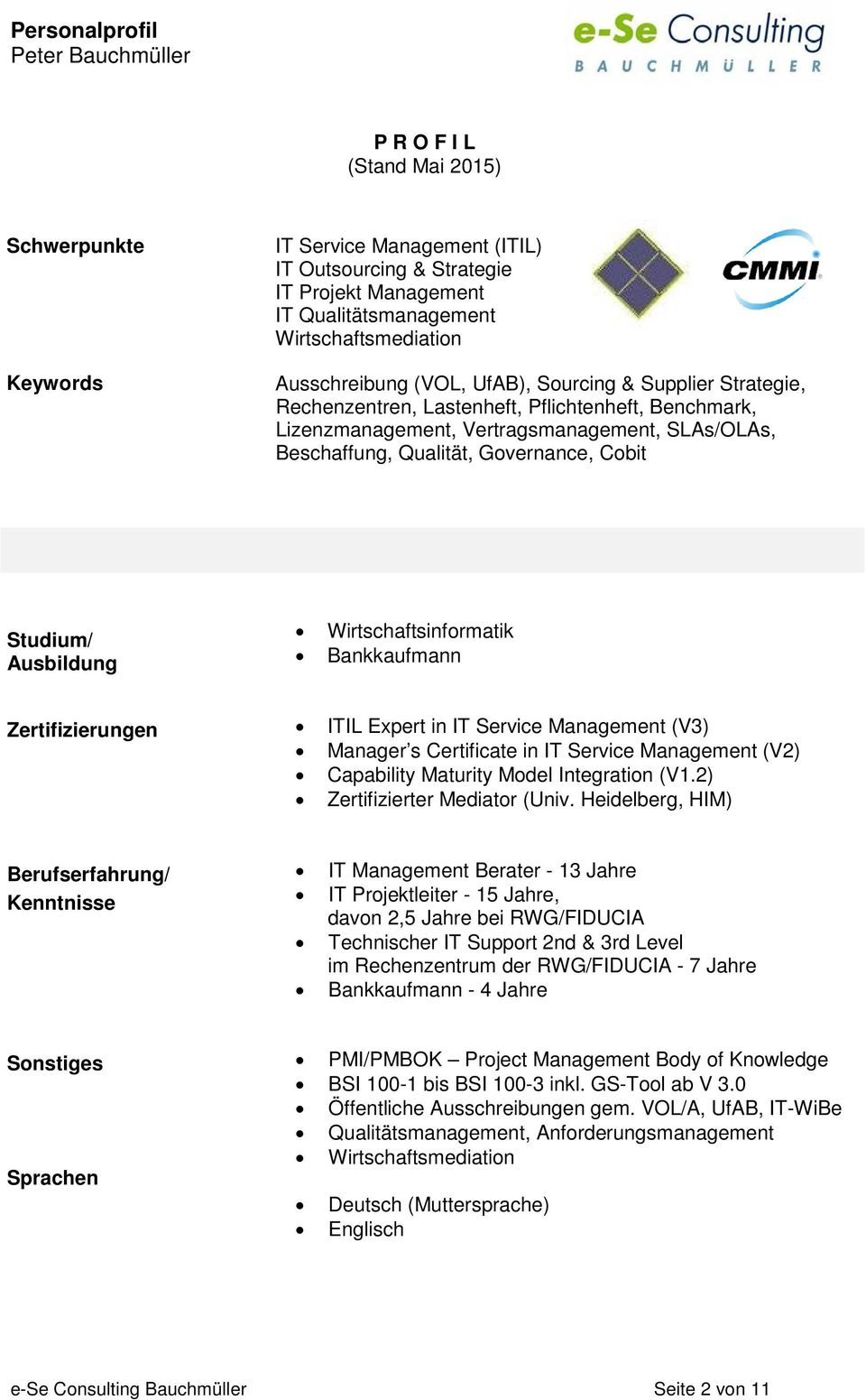 Wirtschaftsinformatik Bankkaufmann Zertifizierungen ITIL Expert in IT Service Management (V3) Manager s Certificate in IT Service Management (V2) Capability Maturity Model Integration (V1.