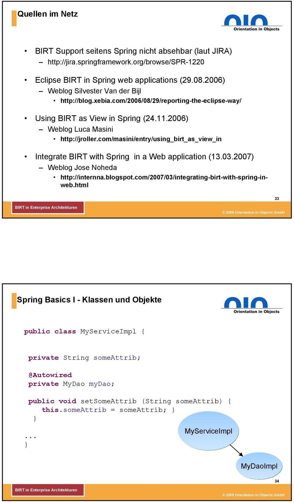 com/masini/entry/using_birt_as_view_in Integrate BIRT with Spring in a Web application (13.03.2007) Weblog Jose Noheda http://internna.blogspot.com/2007/03/integrating-birt-with-spring-inweb.