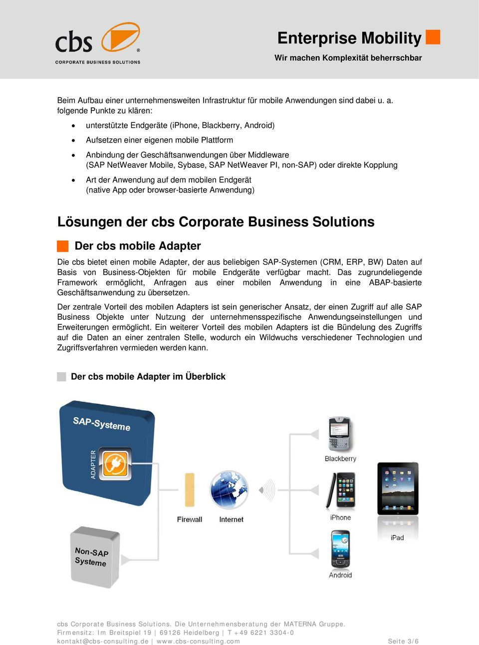 Sybase, SAP NetWeaver PI, non-sap) oder direkte Kopplung Art der Anwendung auf dem mobilen Endgerät (native App oder browser-basierte Anwendung) Lösungen der cbs Corporate Business Solutions Der cbs