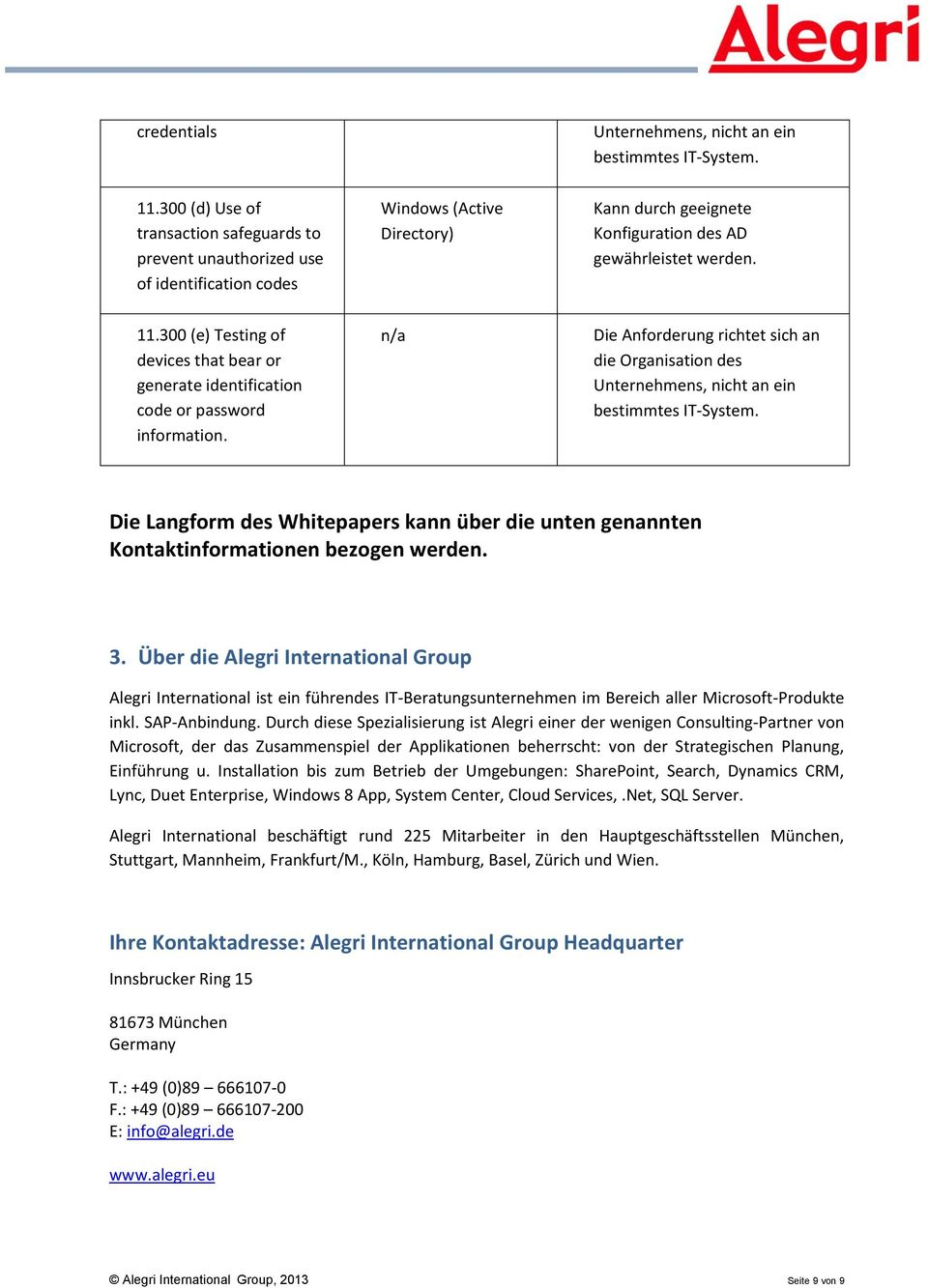 300 (e) Testing of devices that bear or generate identification code or password information. n/a Die Anforderung richtet sich an die Organisation des Unternehmens, nicht an ein bestimmtes IT-System.