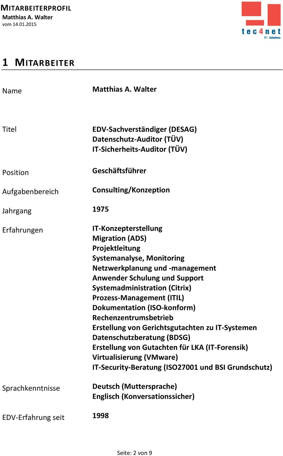 Systemadministration (Citrix) Prozess-Management (ITIL) Dokumentation (ISO-konform) Rechenzentrumsbetrieb Erstellung von Gerichtsgutachten zu IT-Systemen Datenschutzberatung (BDSG)