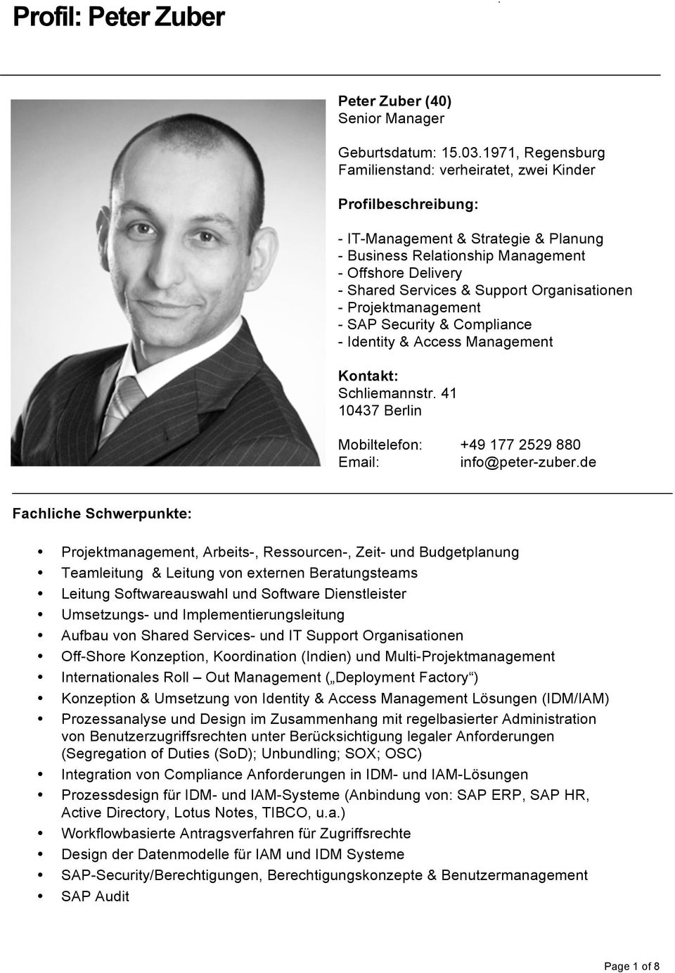 Organisationen - Projektmanagement - SAP Security & Compliance - Identity & Access Management Kontakt: Schliemannstr. 41 10437 Berlin Mobiltelefon: +49 177 2529 880 Email: info@peter-zuber.