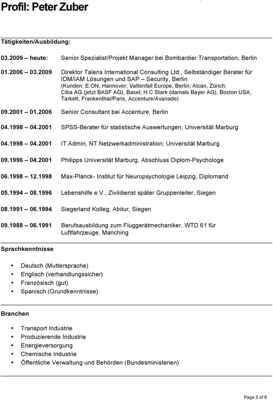 C Stark (damals Bayer AG), Boston USA; Tarkett, Frankenthal/Paris, Accenture/Avanade) 09.2001 01.2006 Senior Consultant bei Accenture, Berlin 04.1998 04.