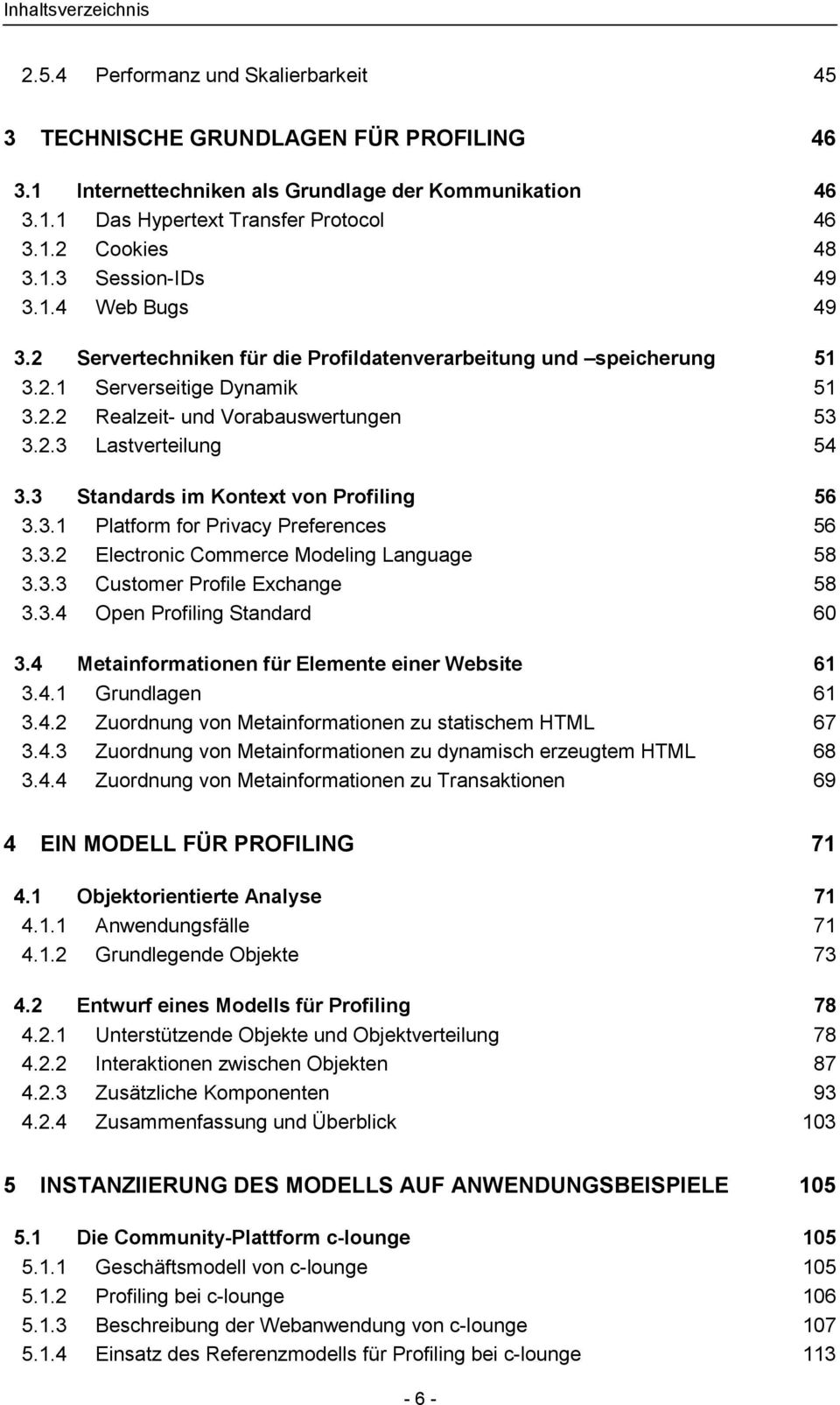 2.3 Lastverteilung 54 3.3 Standards im Kontext von Profiling 56 3.3.1 Platform for Privacy Preferences 56 3.3.2 Electronic Commerce Modeling Language 58 3.3.3 Customer Profile Exchange 58 3.3.4 Open Profiling Standard 60 3.