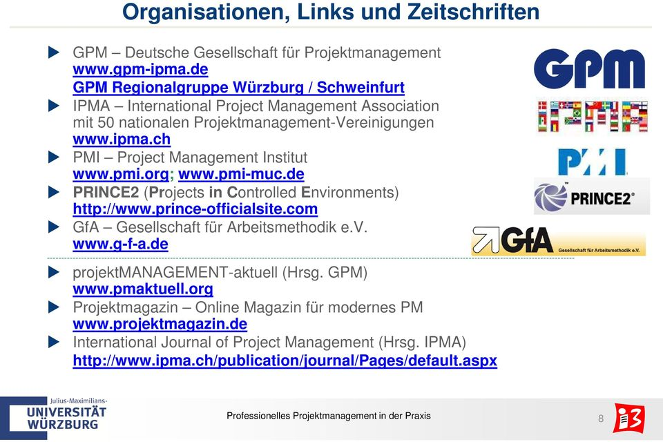 org; www.pmi-muc.de PRINCE2 (Projects in Controlled Environments) http://www.prince-officialsite.com GfA Gesellschaft für Arbeitsmethodik e.v. www.g-f-a.