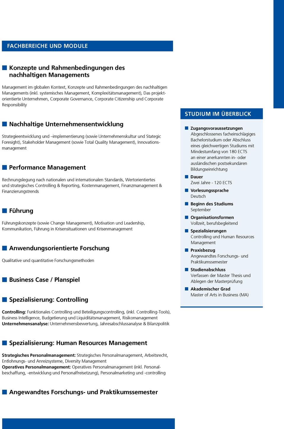 Strategieentwicklung und implementierung (sowie Unternehmenskultur und Stategic Foresight), Stakeholder Management (sowie Total Quality Management), Innovationsmanagement n Performance Management