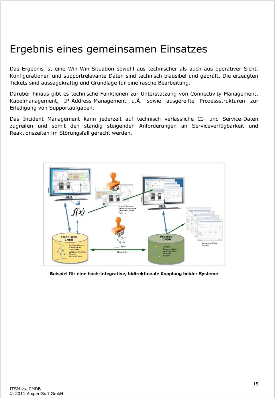 Darüber hinaus gibt es technische Funktionen zur Unterstützung von Connectivity Management, Kabelmanagement, IP-Address-Management u.ä.