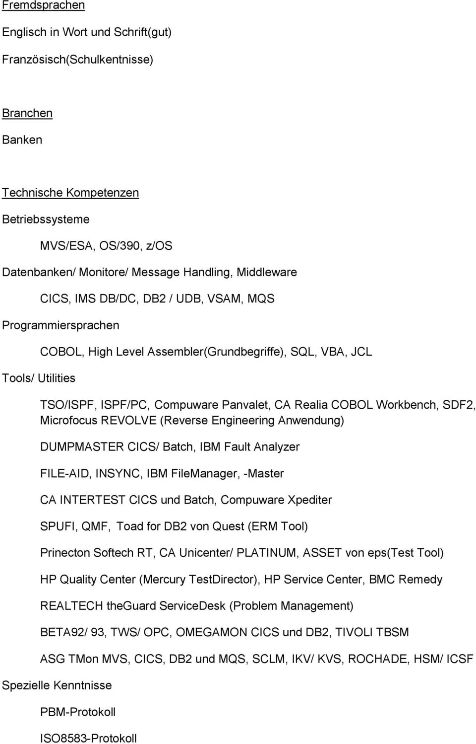 Workbench, SDF2, Microfocus REVOLVE (Reverse Engineering Anwendung) DUMPMASTER CICS/ Batch, IBM Fault Analyzer FILE-AID, INSYNC, IBM FileManager, -Master CA INTERTEST CICS und Batch, Compuware