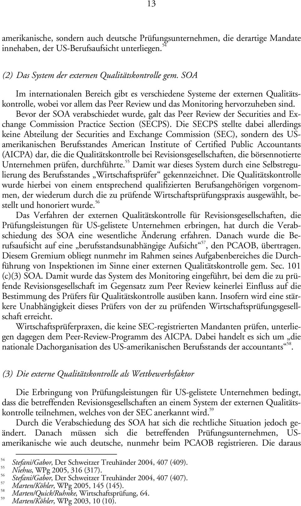 Bevor der SOA verabschiedet wurde, galt das Peer Review der Securities and Exchange Commission Practice Section (SECPS).