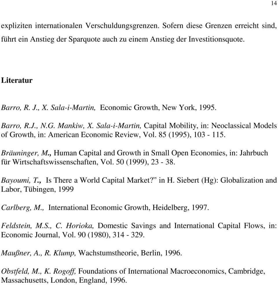 Bräuninger, M., Human Capital and Growth in Small Open Economies, in: Jahrbuch ür Wirtschatswissenschaten, Vol. 50 (1999), 23-38. Bayoumi, T., Is There a World Capital Market? in H.