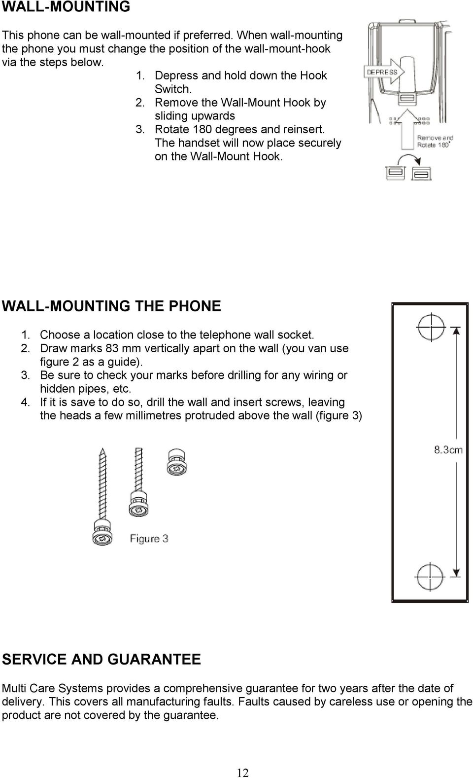 WALL-MOUNTING THE PHONE 1. Choose a location close to the telephone wall socket. 2. Draw marks 83 mm vertically apart on the wall (you van use figure 2 as a guide). 3.