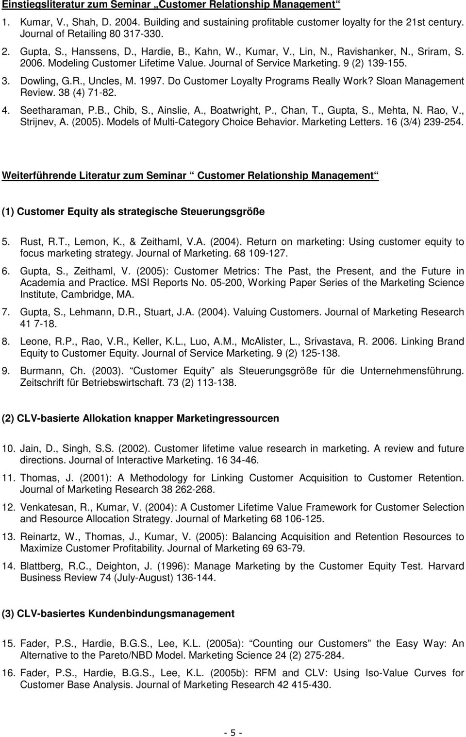 1997. Do Customer Loyalty Programs Really Work? Sloan Management Review. 38 (4) 71-82. 4. Seetharaman, P.B., Chib, S., Ainslie, A., Boatwright, P., Chan, T., Gupta, S., Mehta, N. Rao, V., Strijnev, A.
