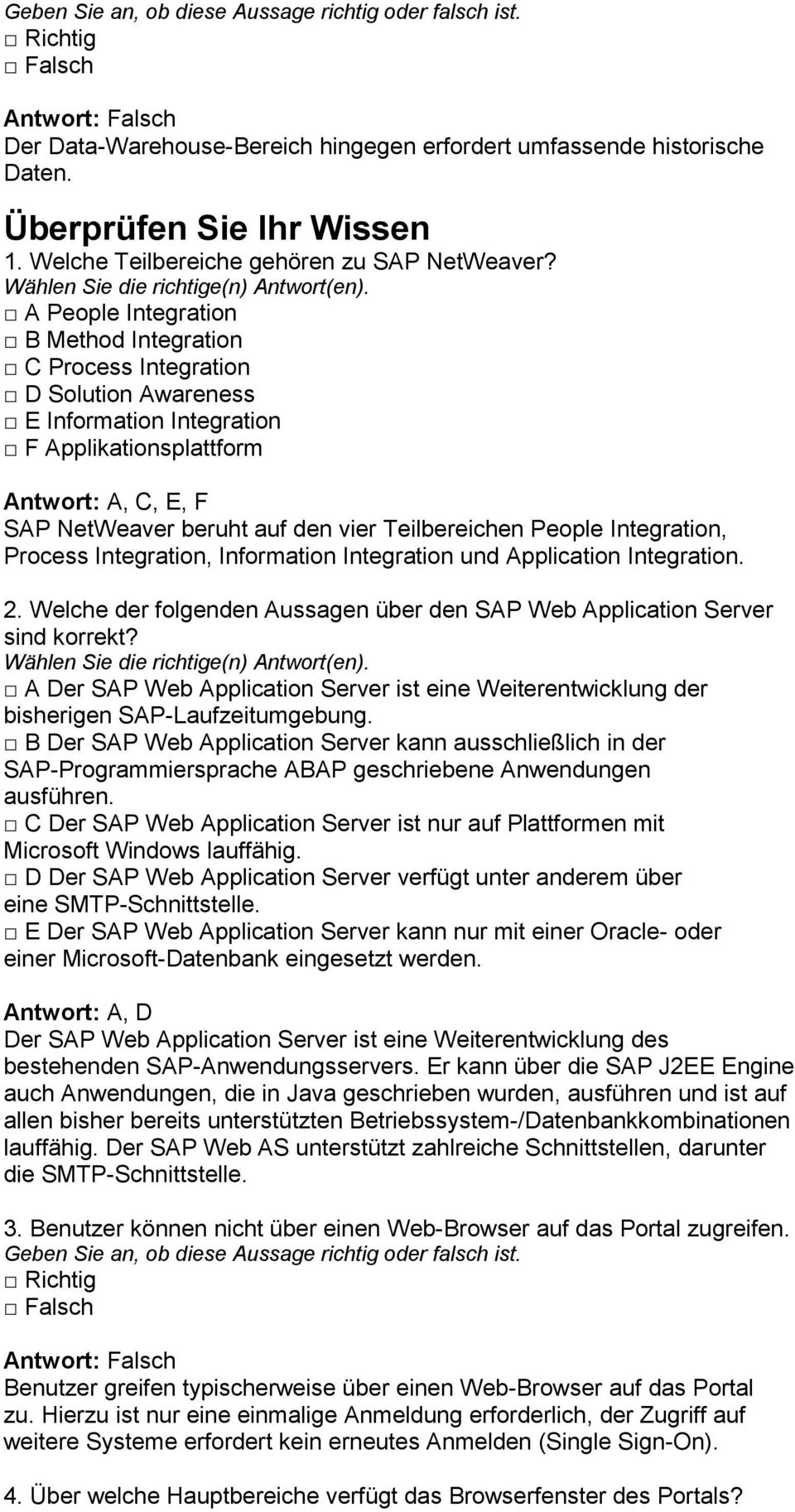 Teilbereichen People Integration, Process Integration, Information Integration und Application Integration. 2. Welche der folgenden Aussagen über den SAP Web Application Server sind korrekt?