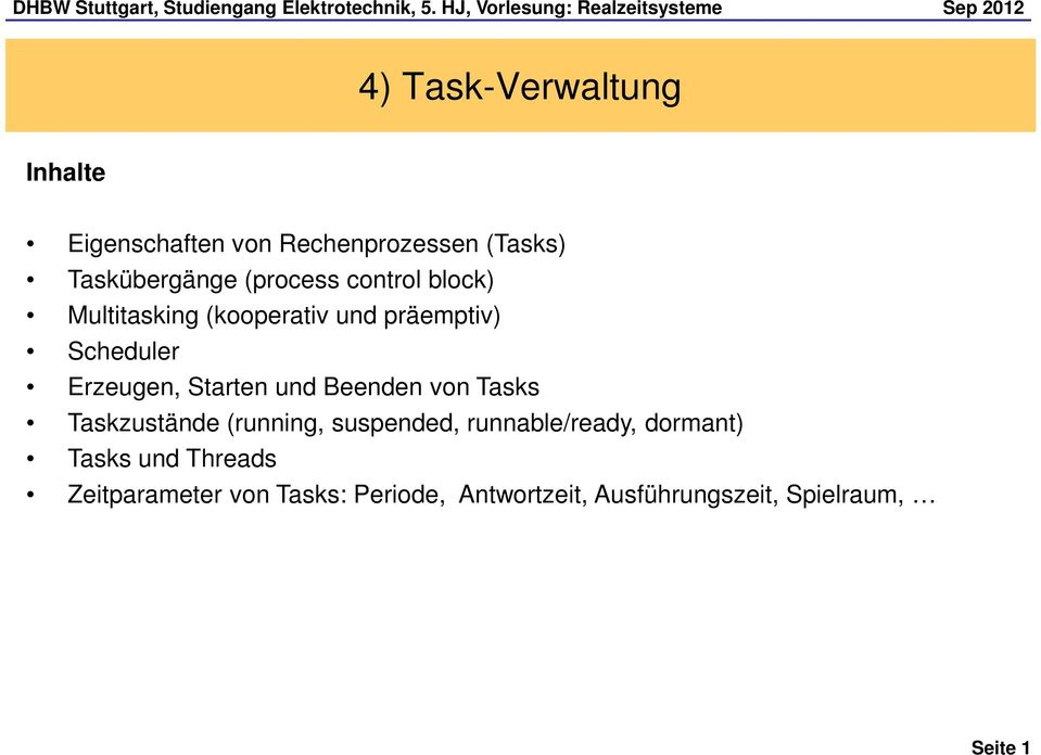 Beenden von Tasks Taskzustände (running, suspended, runnable/ready, dormant) Tasks