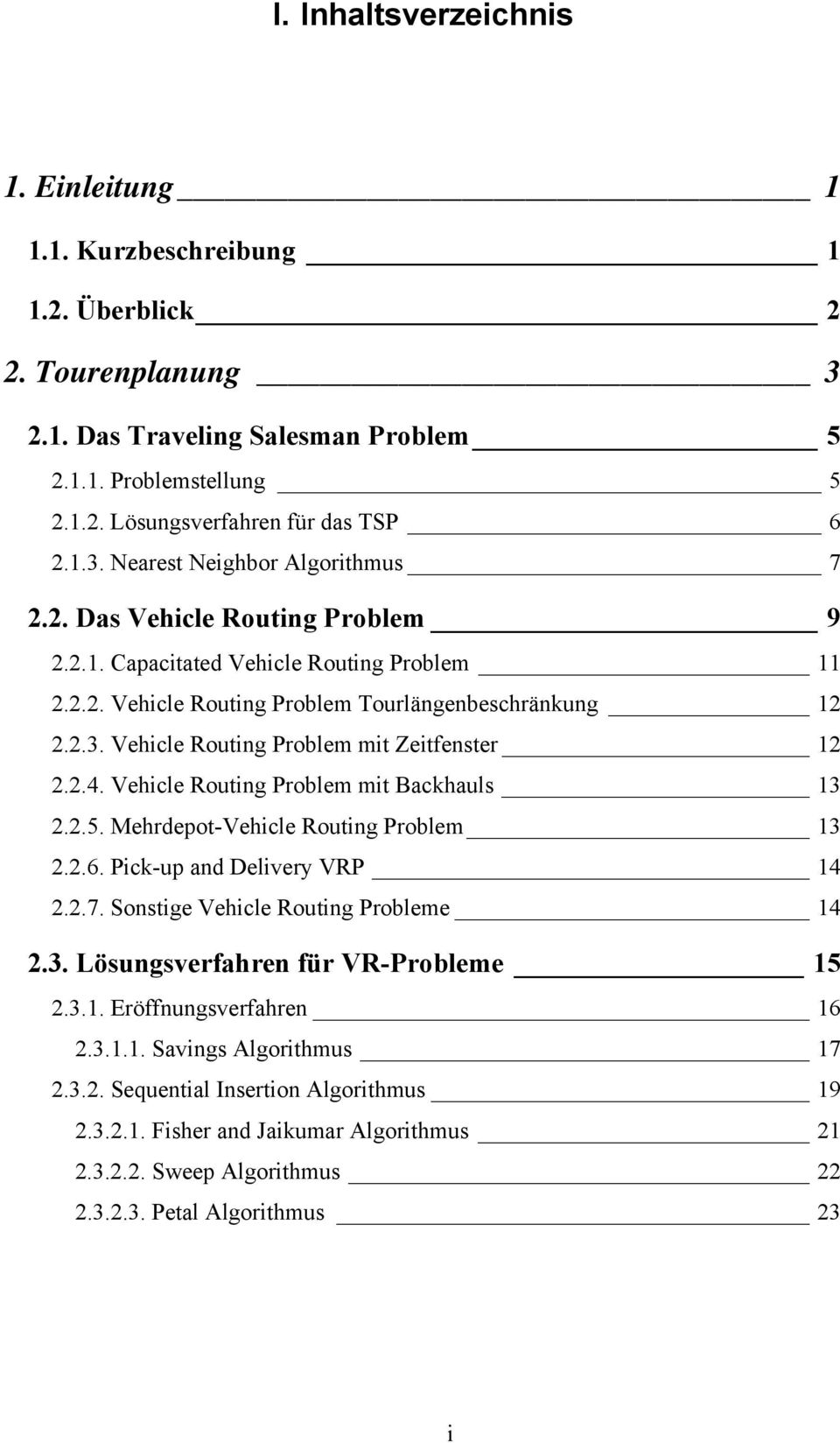 2.4. Vehicle Routing Problem mit Backhauls 13 2.2.5. Mehrdepot-Vehicle Routing Problem 13 2.2.6. Pick-up and Delivery VRP 14 2.2.7. Sonstige Vehicle Routing Probleme 14 2.3. Lösungsverfahren für VR-Probleme 15 2.