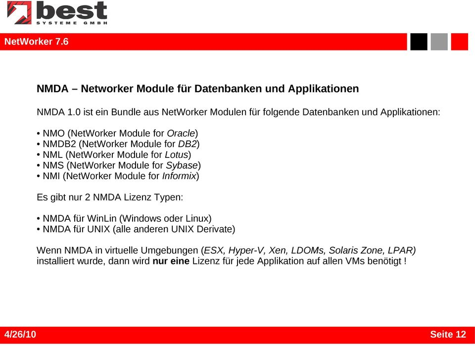 (NetWorker Module for Lotus) NMS (NetWorker Module for Sybase) NMI (NetWorker Module for Informix) Es gibt nur 2 NMDA Lizenz Typen: NMDA für WinLin (Windows