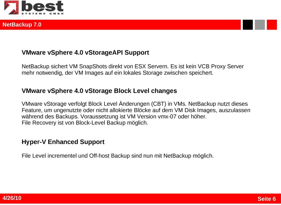 0 vstorage Block Level changes VMware vstorage verfolgt Block Level Änderungen (CBT) in VMs.