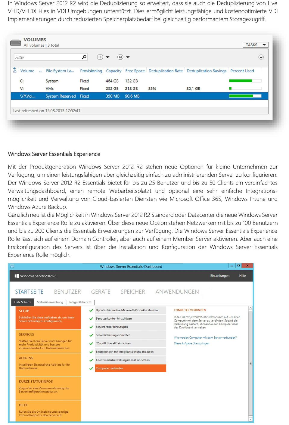 Windows Server Essentials Experience Mit der Produktgeneration Windows Server 2012 R2 stehen neue Optionen für kleine Unternehmen zur Verfügung, um einen leistungsfähigen aber gleichzeitig einfach zu