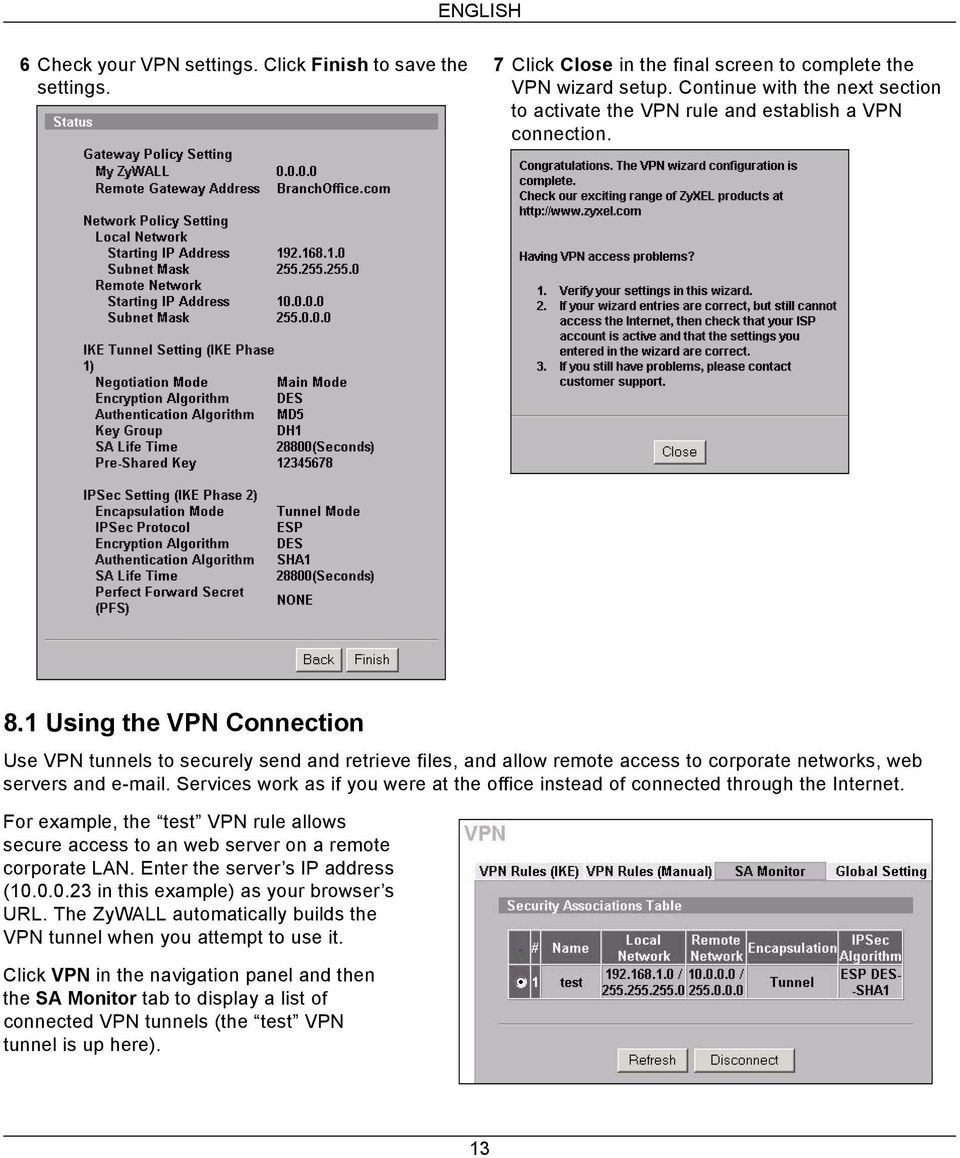 1 Using the VPN Connection Use VPN tunnels to securely send and retrieve files, and allow remote access to corporate networks, web servers and e-mail.