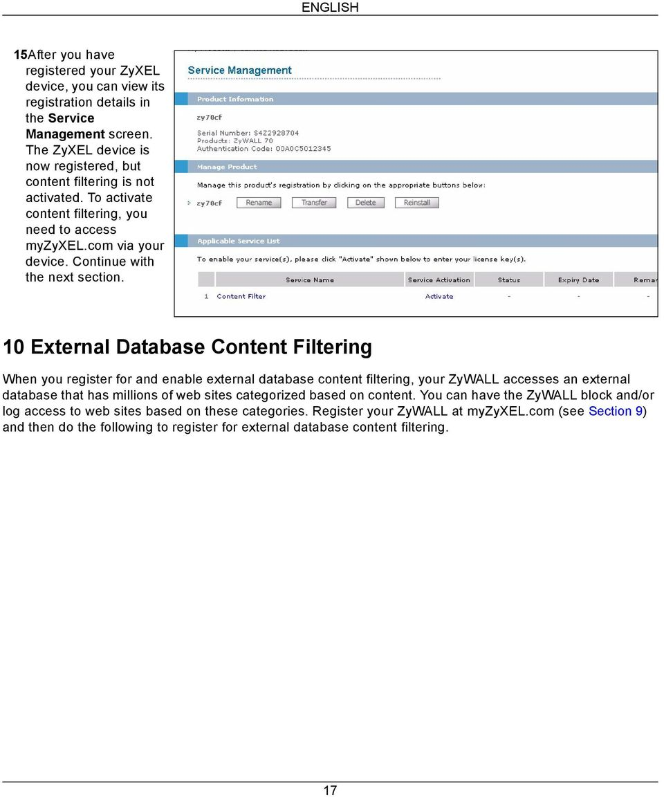 10 External Database Content Filtering When you register for and enable external database content filtering, your ZyWALL accesses an external database that has millions of web sites
