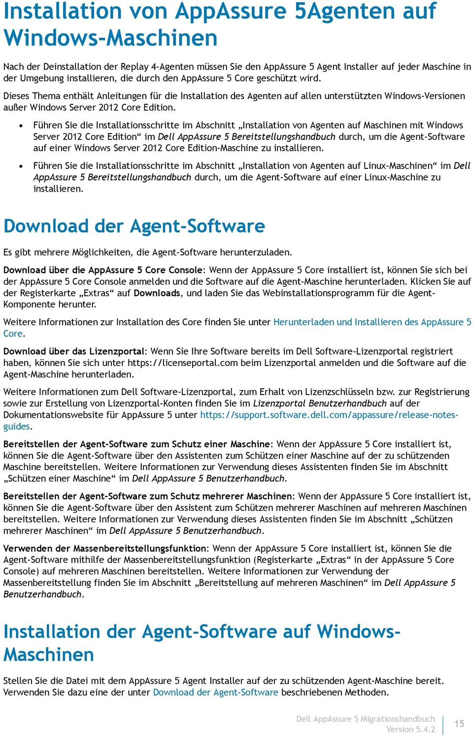 Führen Sie die Installationsschritte im Abschnitt Installation von Agenten auf Maschinen mit Windows Server 2012 Core Edition im Dell AppAssure 5 Bereitstellungshandbuch durch, um die Agent-Software