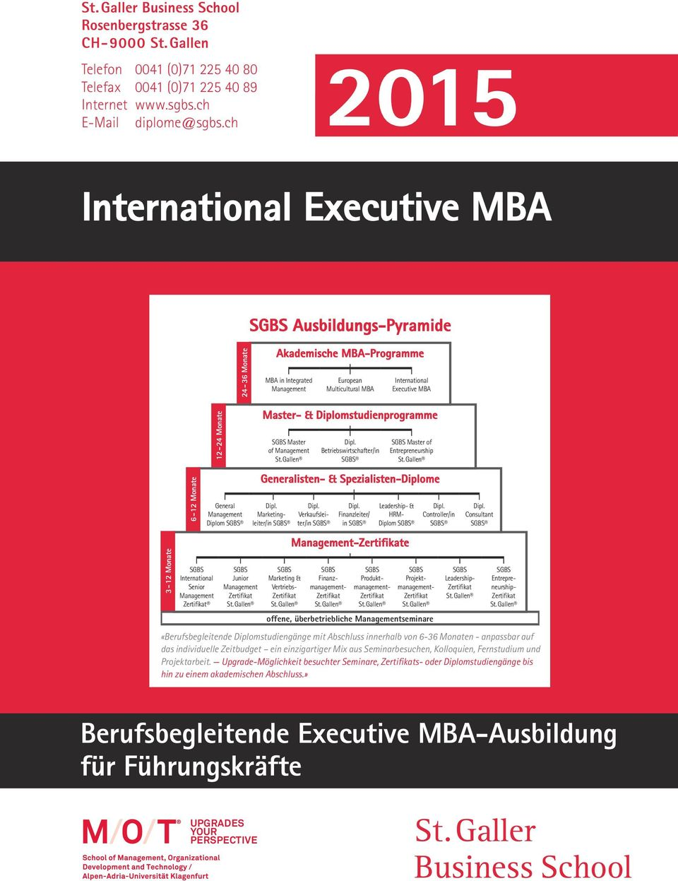Monate International Senior Management 12-24 Monate General Management Diplom Junior Management Master- & Diplomstudienprogramme Master of Management Generalisten- & Spezialisten-Diplome
