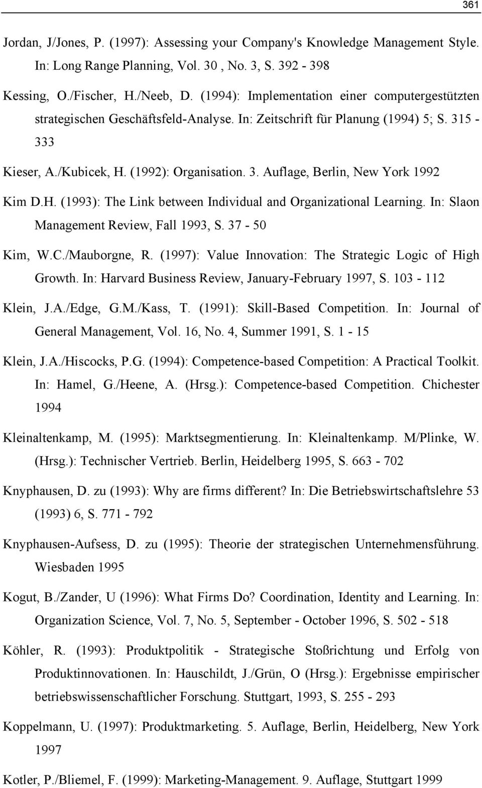 H. (1993): The Link between Individual and Organizational Learning. In: Slaon Management Review, Fall 1993, S. 37-50 Kim, W.C./Mauborgne, R.