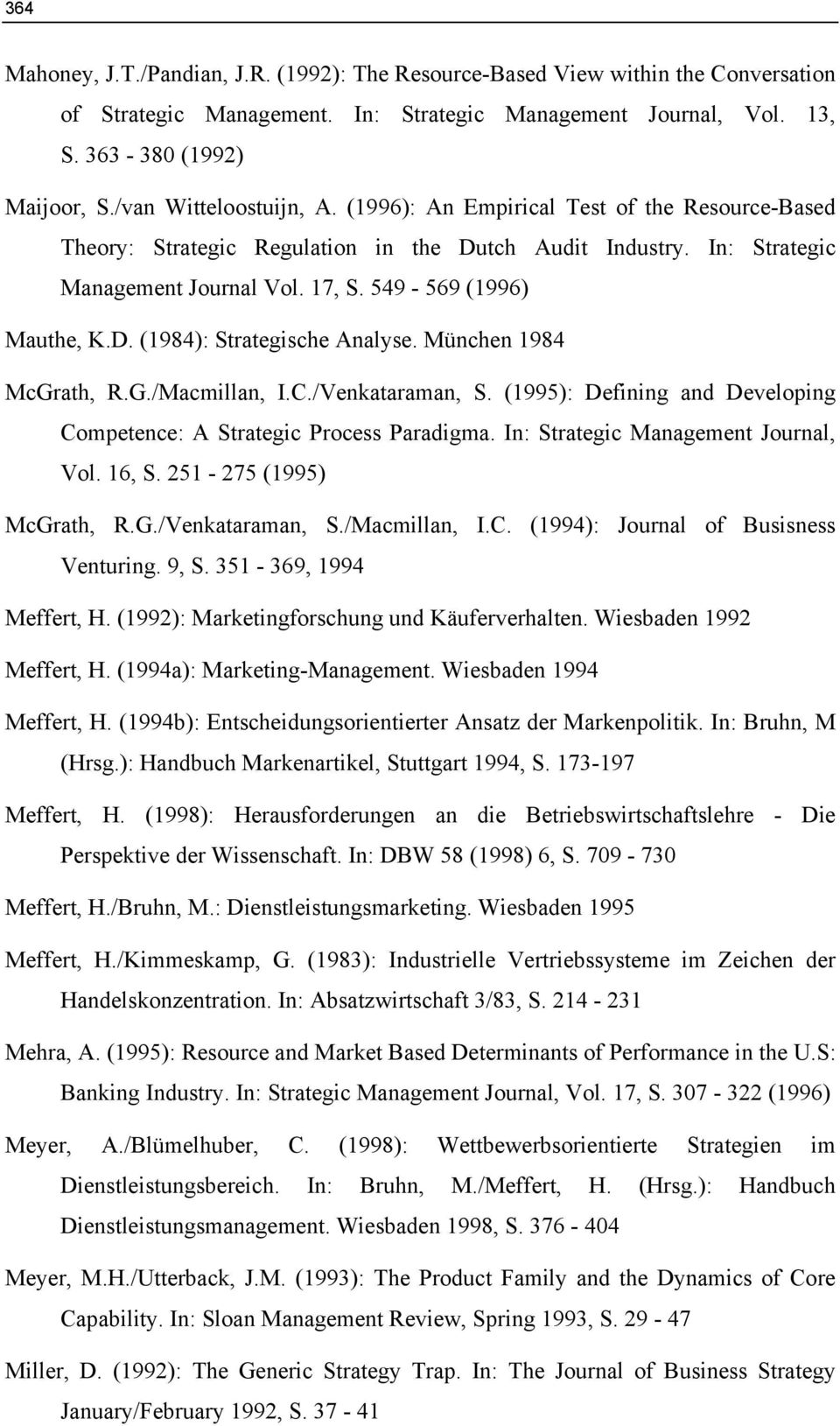 D. (1984): Strategische Analyse. München 1984 McGrath, R.G./Macmillan, I.C./Venkataraman, S. (1995): Defining and Developing Competence: A Strategic Process Paradigma.