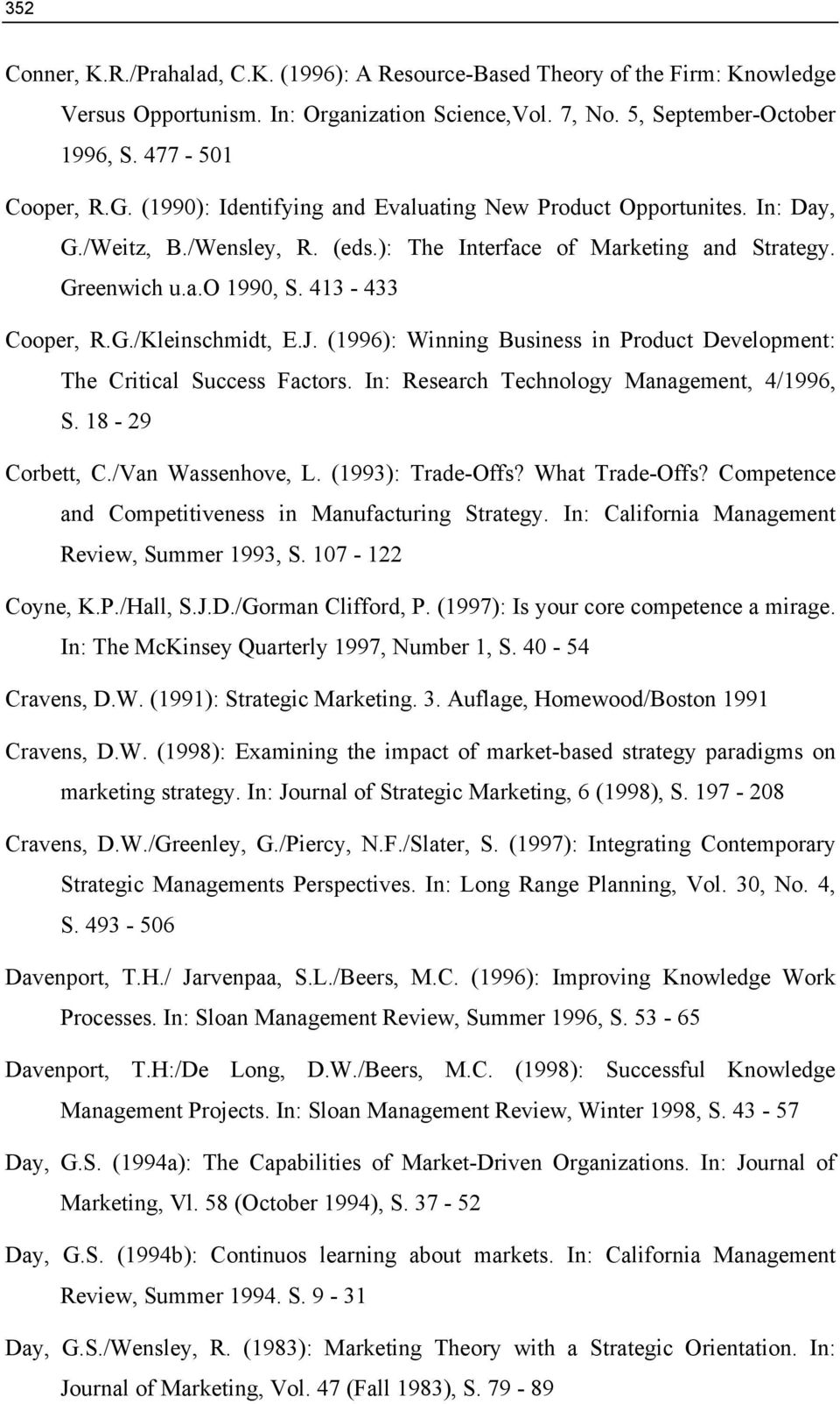 J. (1996): Winning Business in Product Development: The Critical Success Factors. In: Research Technology Management, 4/1996, S. 18-29 Corbett, C./Van Wassenhove, L. (1993): Trade-Offs?