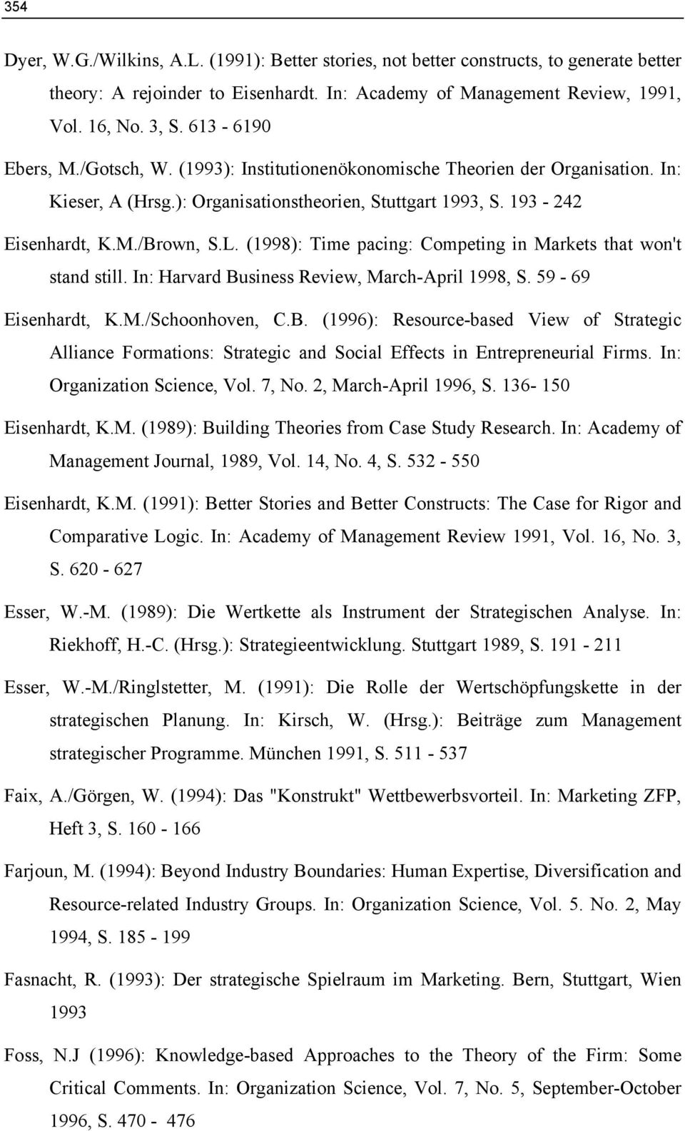 (1998): Time pacing: Competing in Markets that won't stand still. In: Harvard Business Review, March-April 1998, S. 59-69 Eisenhardt, K.M./Schoonhoven, C.B. (1996): Resource-based View of Strategic Alliance Formations: Strategic and Social Effects in Entrepreneurial Firms.
