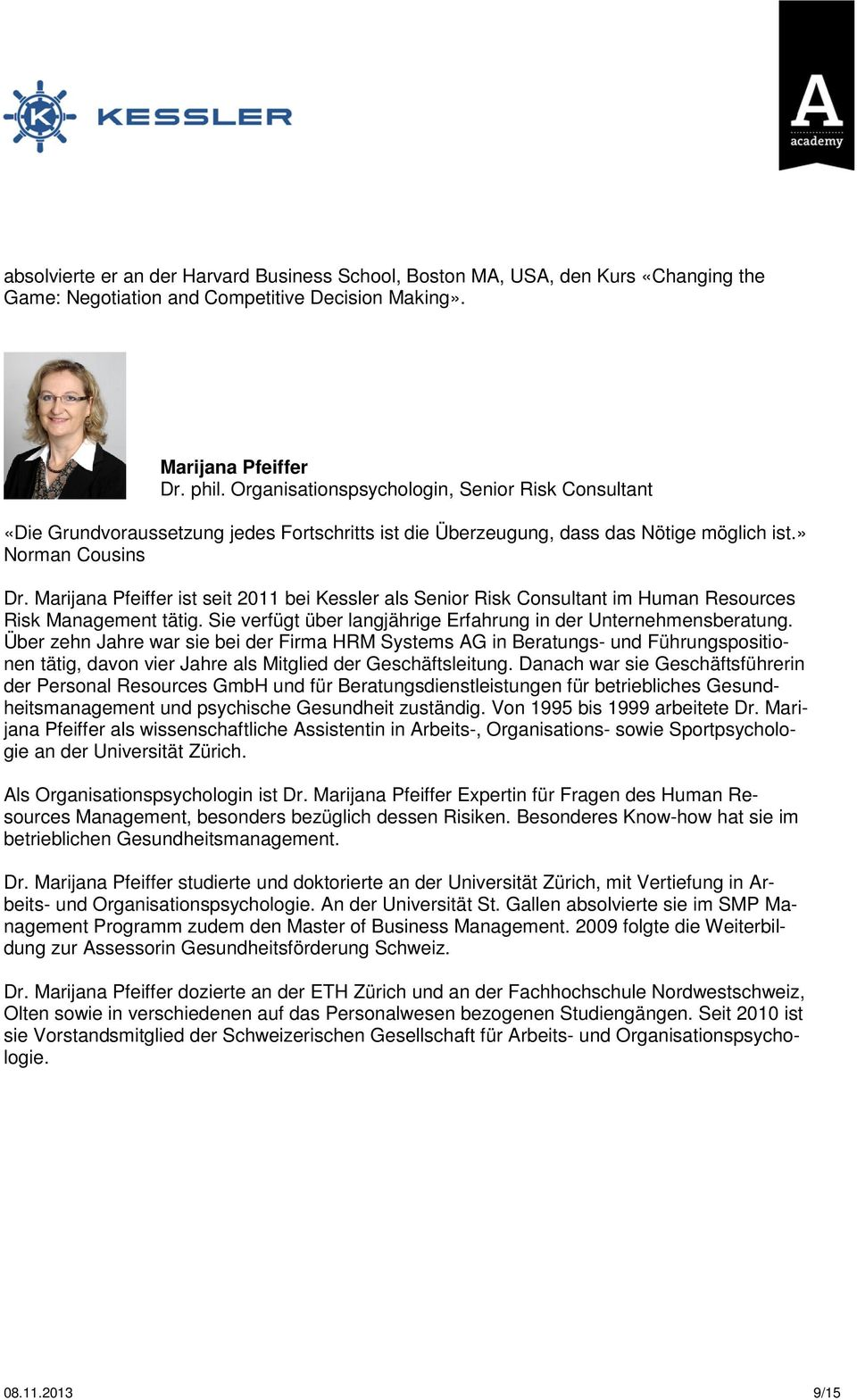 Marijana Pfeiffer ist seit 2011 bei Kessler als Senior Risk Consultant im Human Resources Risk Management tätig. Sie verfügt über langjährige Erfahrung in der Unternehmensberatung.