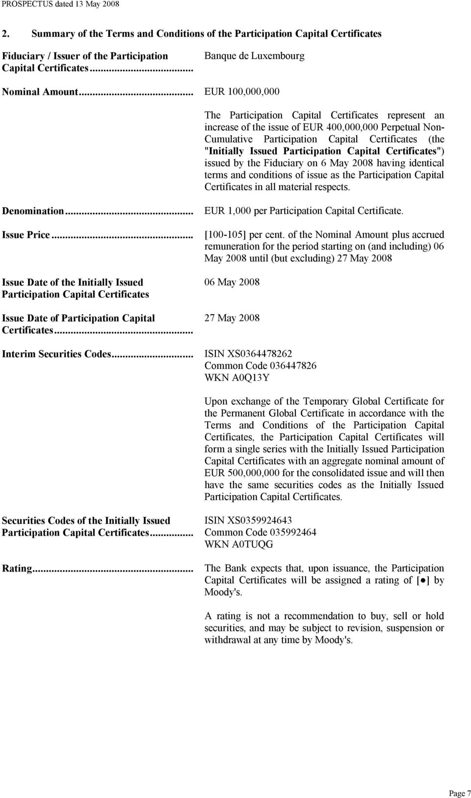 "Participation Capital Certificates"") issued by the Fiduciary on 6 May 2008 having identical terms and conditions of issue as the Participation Capital Certificates in all material respects."