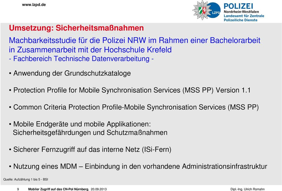 1 Common Criteria Protection Profile-Mobile Synchronisation Services (MSS PP) Mobile Endgeräte und mobile Applikationen: Sicherheitsgefährdungen und
