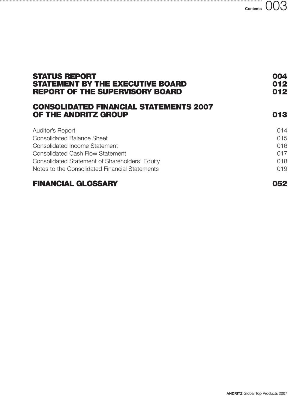 Balance Sheet 015 Consolidated Income Statement 016 Consolidated Cash Flow Statement 017 Consolidated