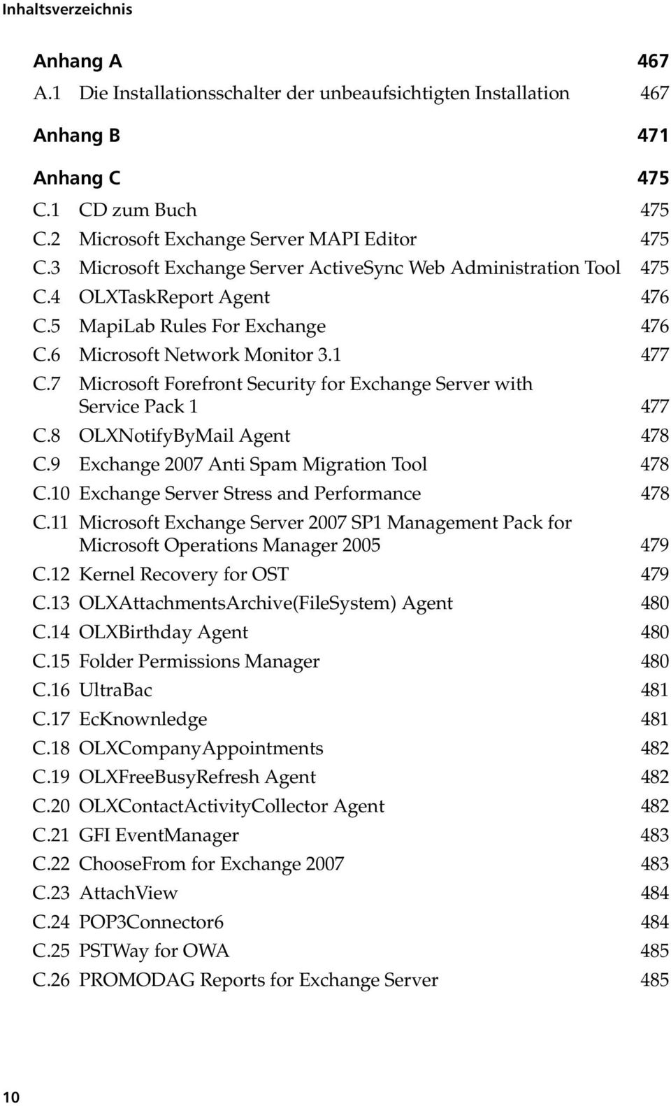 7 Microsoft Forefront Security for Exchange Server with Service Pack 1 477 C.8 OLXNotifyByMail Agent 478 C.9 Exchange 2007 Anti Spam Migration Tool 478 C.