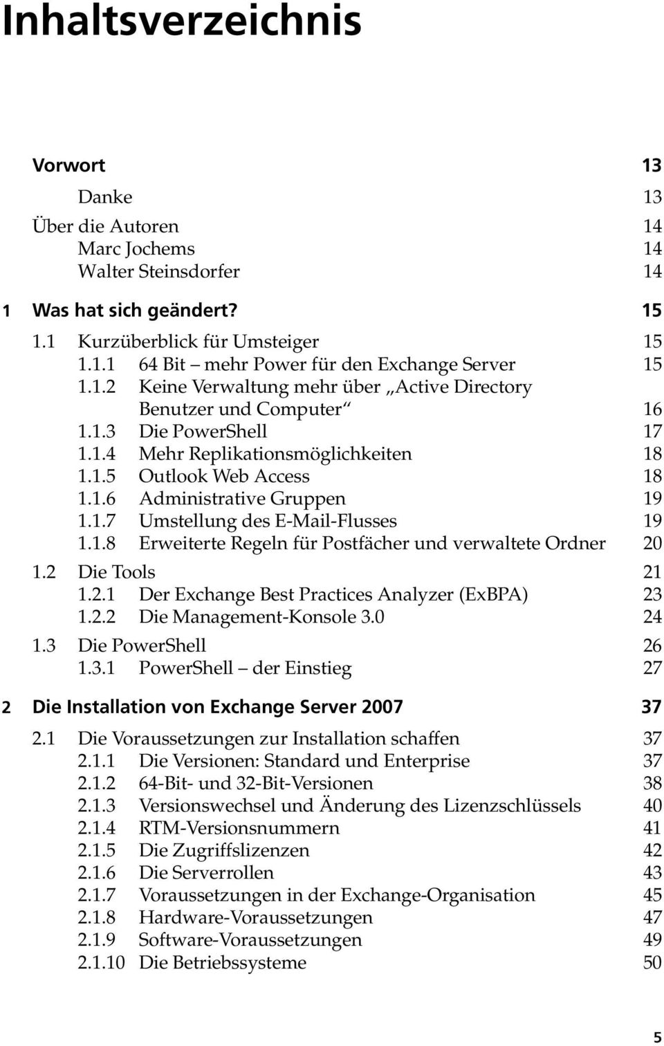 1.7 Umstellung des E-Mail-Flusses 19 1.1.8 Erweiterte Regeln für Postfächer und verwaltete Ordner 20 1.2 Die Tools 21 1.2.1 Der Exchange Best Practices Analyzer (ExBPA) 23 1.2.2 Die Management-Konsole 3.