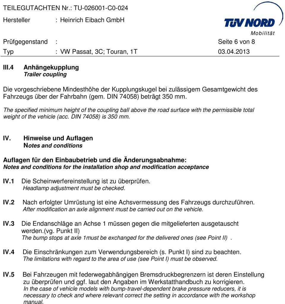 Hinweise und Auflagen Notes and conditions Auflagen für den Einbaubetrieb und die Änderungsabnahme: Notes and conditions for the installation shop and modification acceptance IV.1 IV.2 IV.3 IV.4 IV.