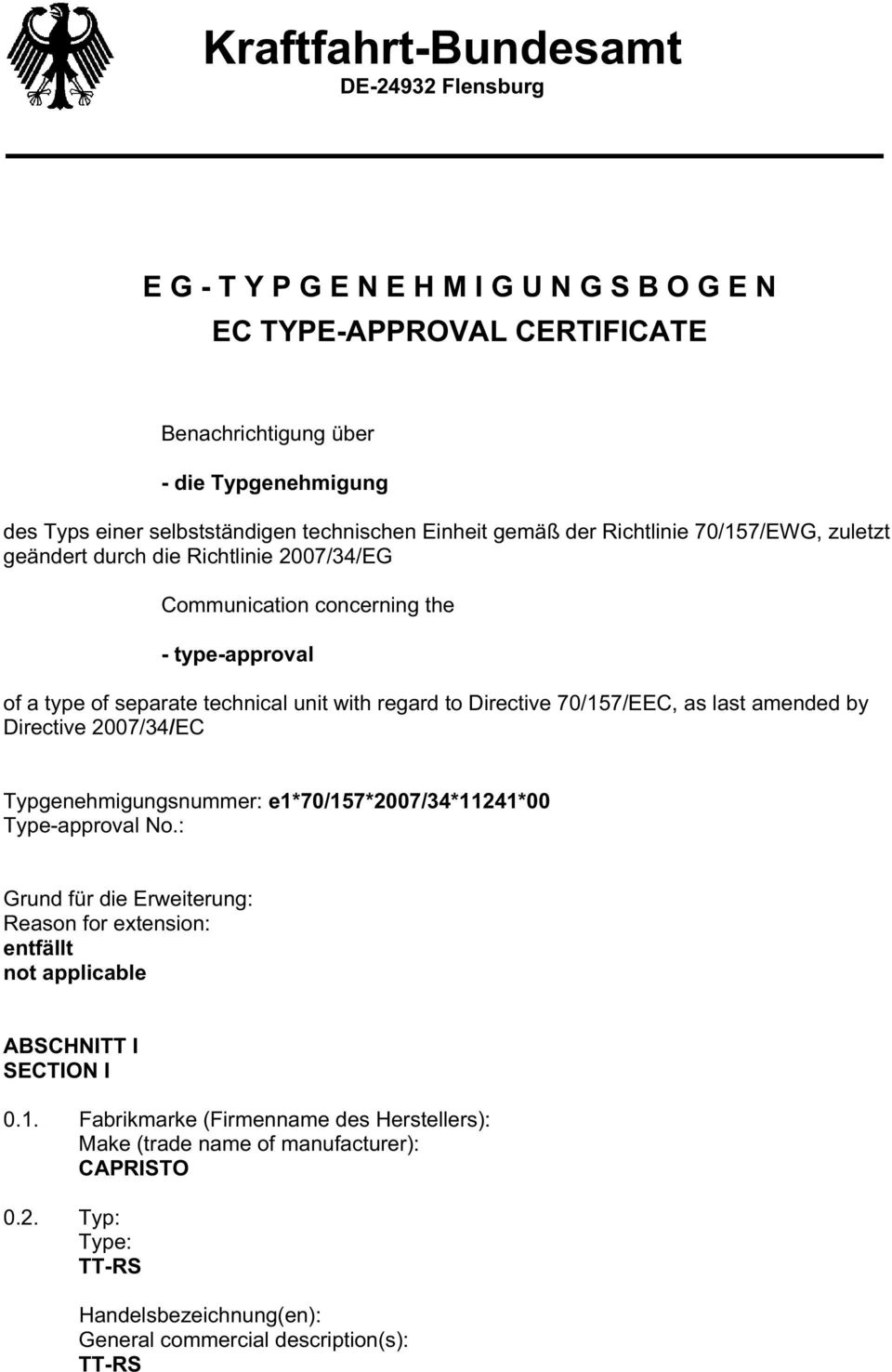to Directive 70/157/EEC, as last amended by Directive 2007/34/EC Typgenehmigungsnummer e1*70/157*2007/34*11241*00 Type-approval No.