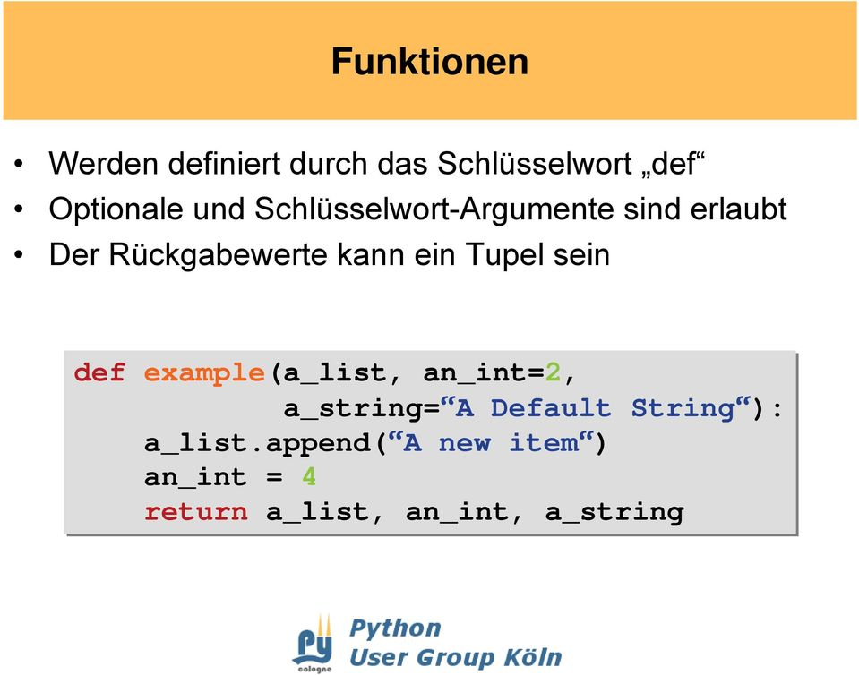 Tupel sein def example(a_list, an_int=2, a_string= A Default String