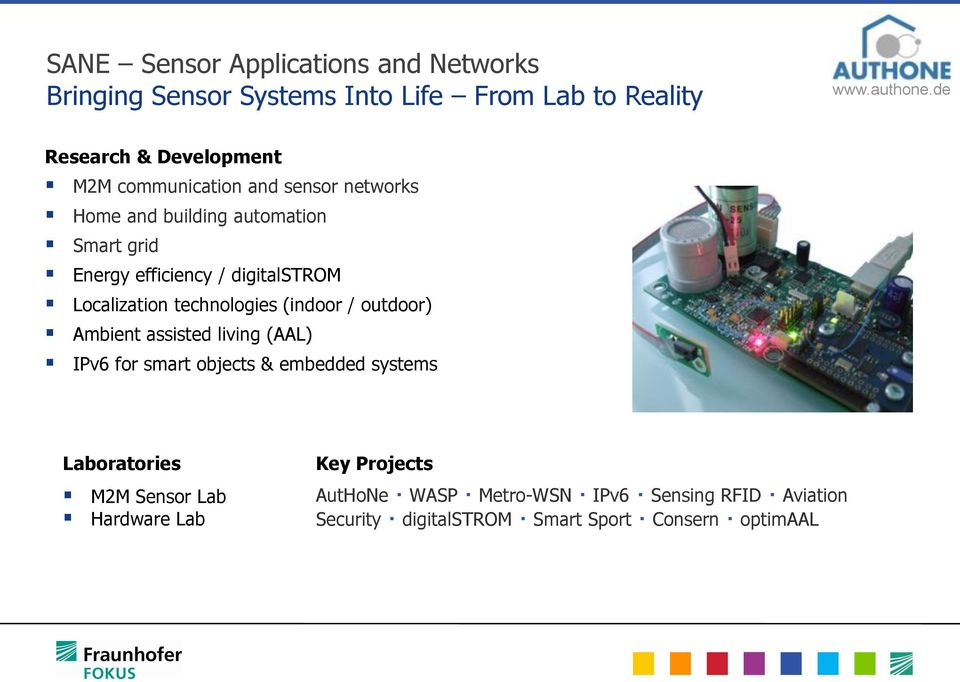 technologies (indoor / outdoor) Ambient assisted living (AAL) IPv6 for smart objects & embedded systems Laboratories M2M