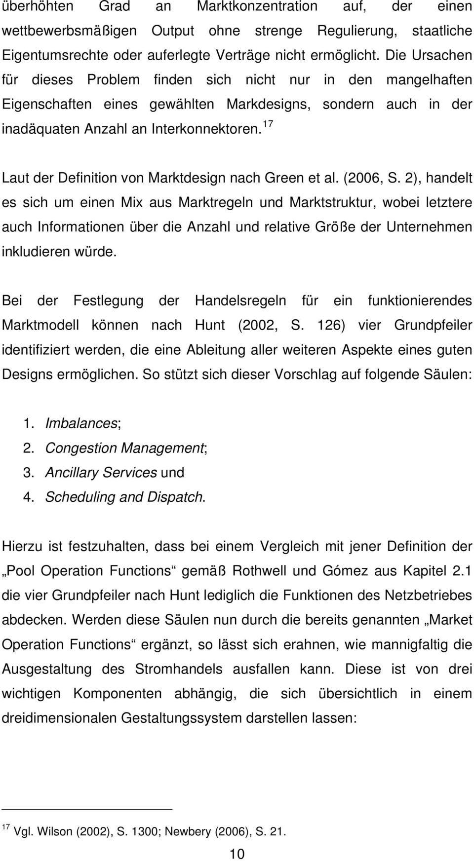 17 Laut der Definition von Marktdesign nach Green et al. (2006, S.